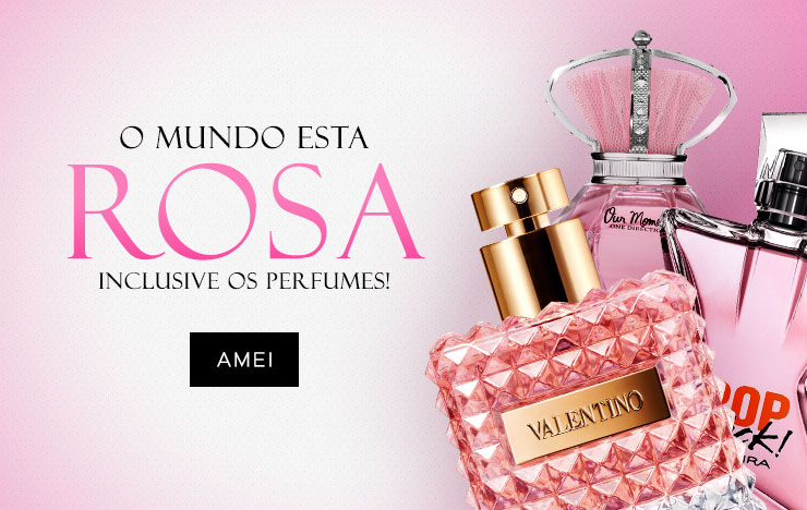 16/10 - O mundo esta rosa - Inclusive os perfumes! (on)