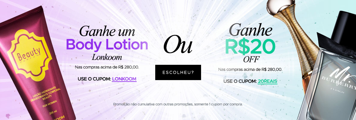 Ganhe Body Lotion ou R$ 20 OFF (on)